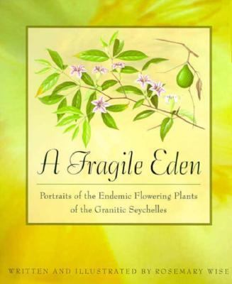 Fragile Eden Portraits of the Endemic Flowering Plants of the Granitic Seychelles