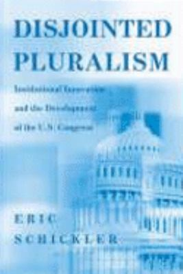 Disjointed Pluralism Institutional Innovation and the Development of the U.S. Congress