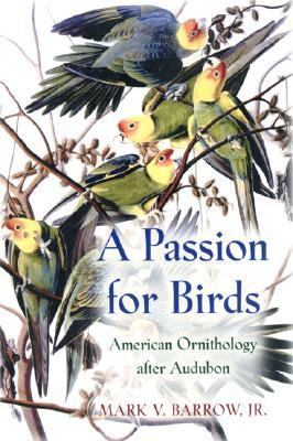 Passion for Birds American Ornithology After Audubon