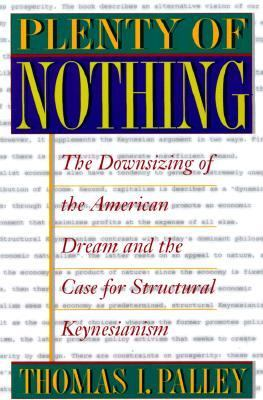 Plenty of Nothing The Downsizing of the American Dream and the Case for Sturctural Keynesianism