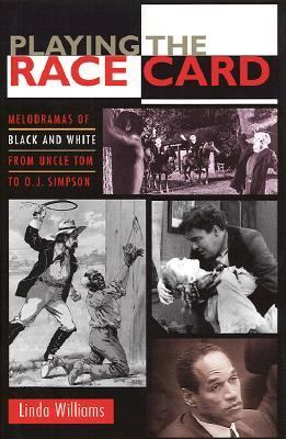 Playing the Race Card Melodramas of Black and White from Uncle Tom to O.J. Simpson