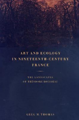 Art and Ecology in Nineteenth-Century France The Landscapes of Theodore Rousseau