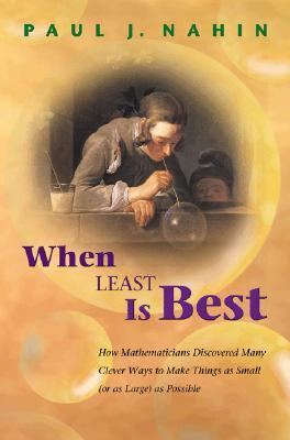 When Least Is Best How Mathematicians Discovered Many Clever Ways to Make Things Small or As Large As Possible