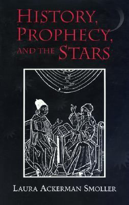 History, Prophecy, and the Stars: The Christian Astrology of Pierre d'Ailly, 1350-1420 - Laura Ackerman Smoller - Hardcover