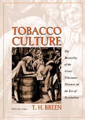 Tobacco Culture The Mentality of the Great Tidewater Planters on the Eve of Revolution