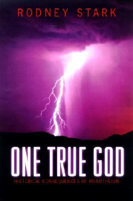 One True God Historical Consequences of Monotheism