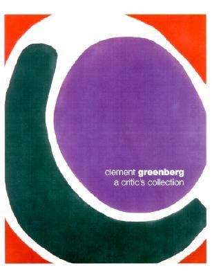 Clement Greenberg A Critic's Collection