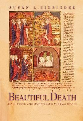 Beautiful Death Jewish Poetry and Martyrdom in Medieval France