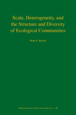 Scale, Heterogeneity, and the Structure and Diversity of Ecological Communities (Monographs in Population Biology)