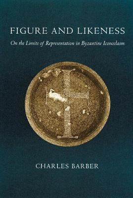 Figure and Likeness On the Limits of Representation in Byzantine Iconoclasm