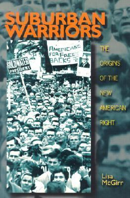 Suburban Warriors: The Origins of the New American Right (Politics and Society in Twentieth-Century America)