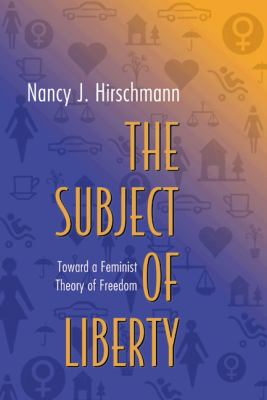 Subject of Liberty Toward a Feminist Theory of Freedom