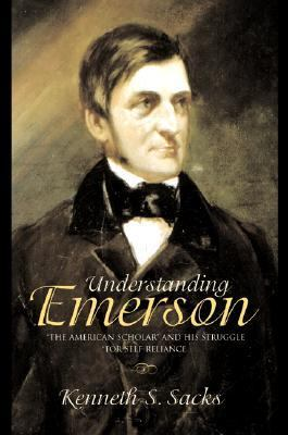 Understanding Emerson The American Scholar and His Struggle for Self-Reliance