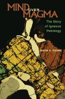 Mind over Magma The Story of Igneous Petrology
