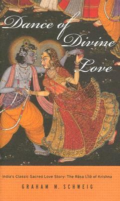 Dance of Divine Love The Rasa Lila of Krishna from the Bhagavata Purana, India's Classic Sacred Love Story
