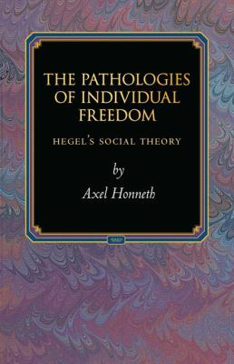 The Pathologies of Individual Freedom: Hegel's Social Theory (Princeton Monographs in Philosophy)