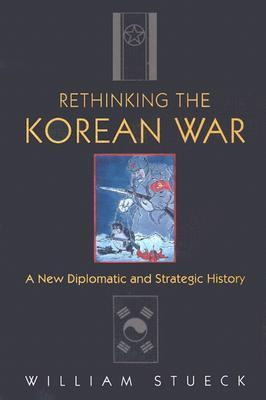 Rethinking the Korean War A New Diplomatic and Strategic History