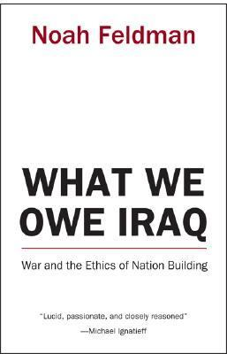 What We Owe Iraq War And The Ethics Of Nation Building