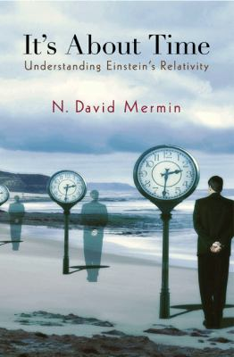 Its About Time Understanding Einstein`s Relativity