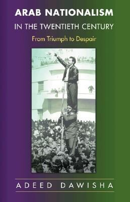 Arab Nationalism In The Twentieth Century From Triumph To Despair