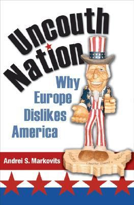 Uncouth Nation Why Europe Dislikes America