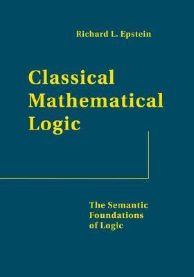 Classical Mathematical Logic The Semantic Foundations of Logic