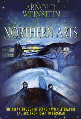 Northern Arts: The Breakthrough of Scandinavian Literature and Art, from Ibsen to Bergman