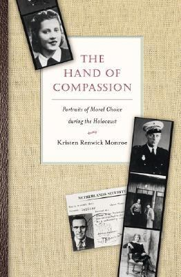 Hand of Compassion Portraits of Moral Choice During the Holocaust