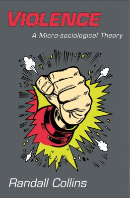 Violence A Micro-sociological Theory