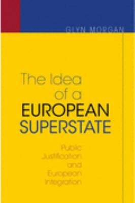 Idea of a European Superstate Public Justification and European Integration