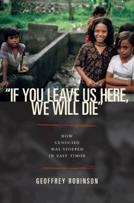 """If You Leave Us Here, We Will Die"": How Genocide Was Stopped in East Timor"