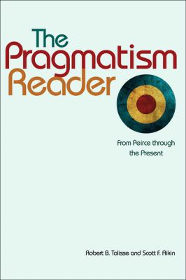The Pragmatism Reader: From Peirce through the Present