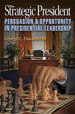 The Strategic President: Persuasion & Opportunity in Presidential Leadership