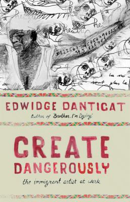 Create Dangerously: The Immigrant Artist at Work (The Toni Morrison Lecture Series)