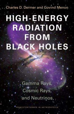 High Energy Radiation from Black Holes: Gamma Rays, Cosmic Rays, and Neutrinos (Princeton Series in Astrophysics)