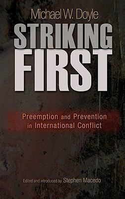Striking First: Preemption and Prevention in International Conflict (The University Center for Human Values Series)