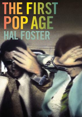 First Pop Age : Painting and Subjectivity in the Art of Hamilton, Lichtenstein, Warhol, Richter, and Ruscha