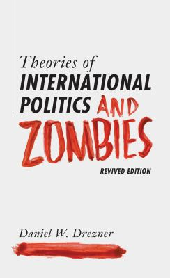 Theories of International Politics and Zombies : Revived Edition