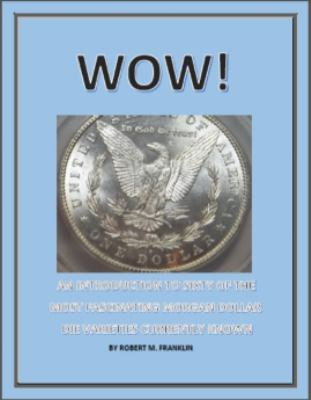 Wow! : An Introduction to Sixty of the Most Fascinating Morgan Dollar Die Varieties Currently Known