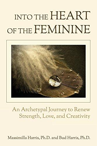 Into the Heart of the Feminine: An Archetypal Journey to Renew Strength, Love, and Creativity