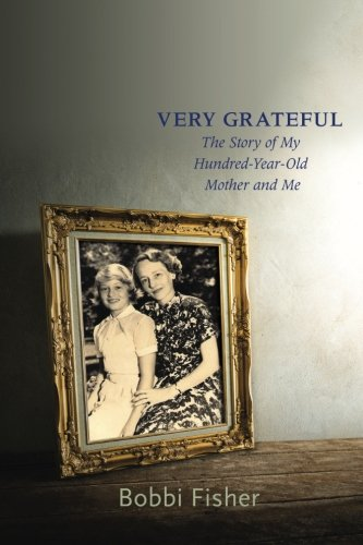 Very Grateful: The Story of My Hundred-Year-Old Mother and Me