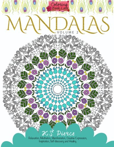 Coloring Book Love Mandalas Volume 2: Relaxation, Meditation, Manifestation, Creative Expression, Inspiration, Self-discovery and Healing