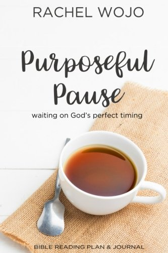 Purposeful Pause: Bible Reading Plan & Journal: Waiting on God's Perfect Timing