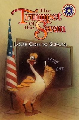 The Trumpet of the Swan: Louie Goes to School - Carol Puglian
