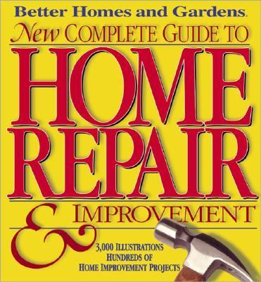 Better Homes and Gardens New Complete Guide to Home Repair and Improvement - Better Homes and Gardens - Hardcover