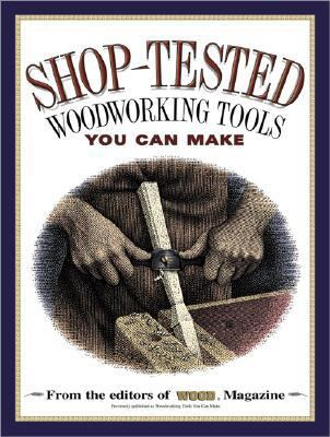 Shop-Tested Wookworking Tools You Can Make: From the Editors of Wood Magazine - Ben Allen - Paperback