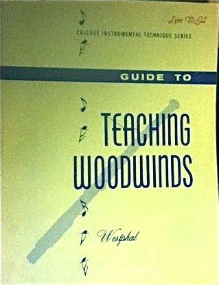 Guide to Teaching Woodwinds: Flute, Oboe, Clarinet, Babsoon, Saxophone