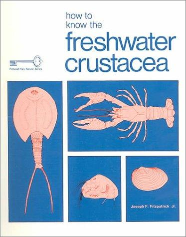 How to Know the Freshwater Crustacea/Aquatic Insects/Protozoa/Freshwater Algae (The Pictured Key Nature Series)