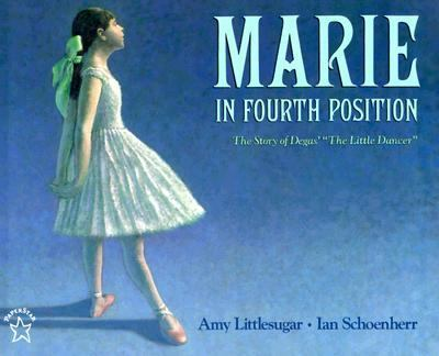 "Marie in Fourth Position The Story of Degas' ""the Little Dancer"