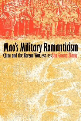Mao's Military Romanticism China and the Korean War, 1950-1953